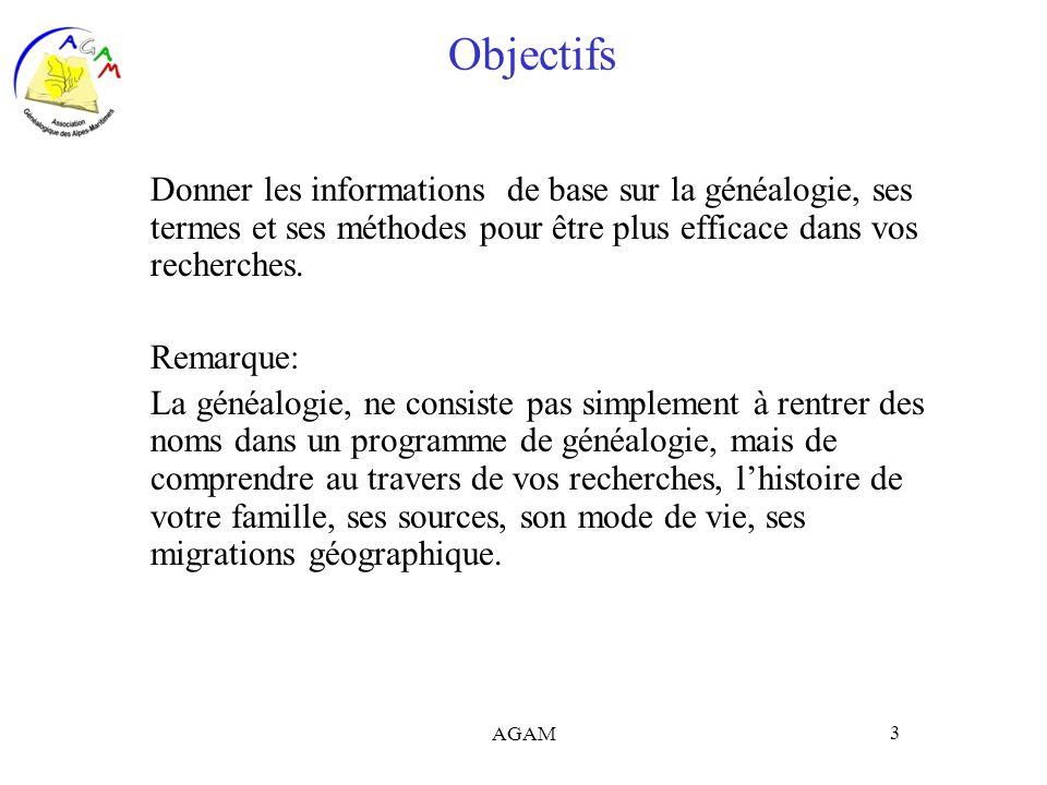 AGAM 3 Objectifs Donner les informations de base sur la généalogie, ses termes et ses méthodes pour être plus efficace dans vos recherches. Remarque: