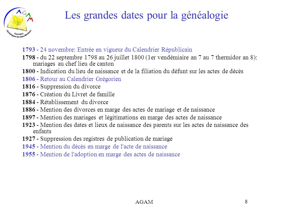 AGAM 8 Les grandes dates pour la généalogie 1793 - 24 novembre: Entrée en vigueur du Calendrier Républicain 1798 - du 22 septembre 1798 au 26 juillet