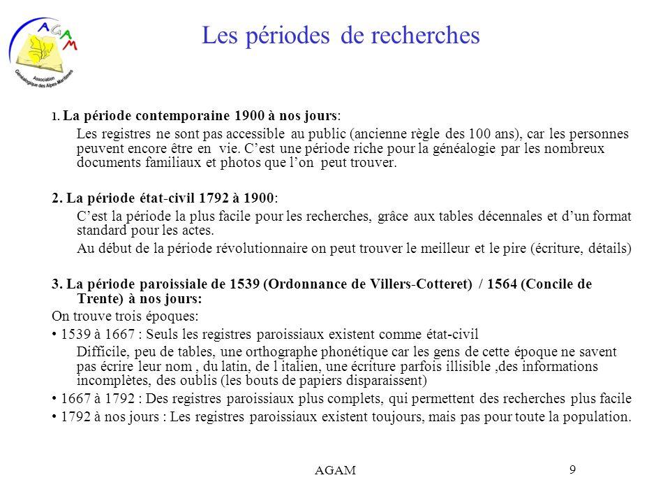 AGAM 9 Les périodes de recherches 1. La période contemporaine 1900 à nos jours: Les registres ne sont pas accessible au public (ancienne règle des 100