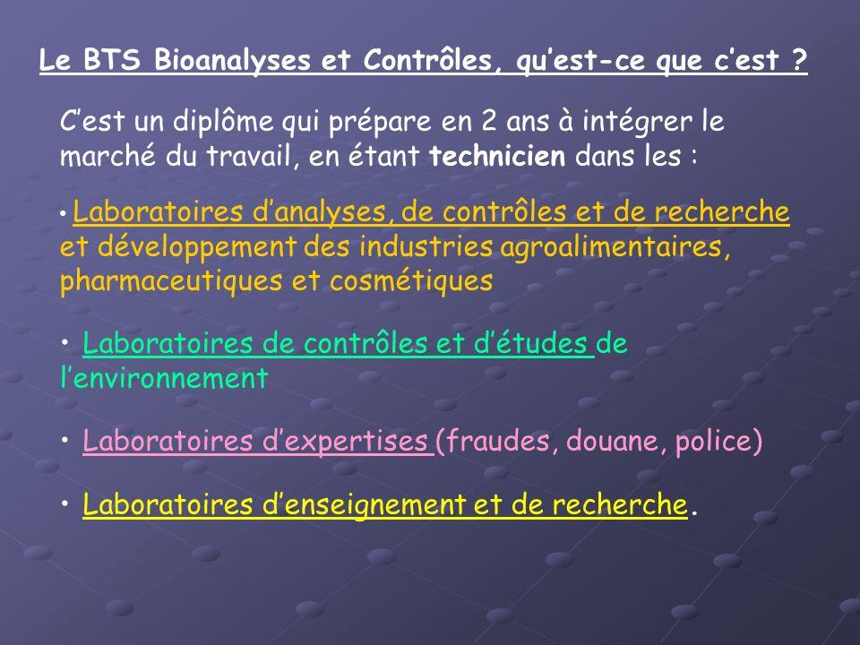 Le BTS Bioanalyses et Contrôles, quest-ce que cest ? Cest un diplôme qui prépare en 2 ans à intégrer le marché du travail, en étant technicien dans le