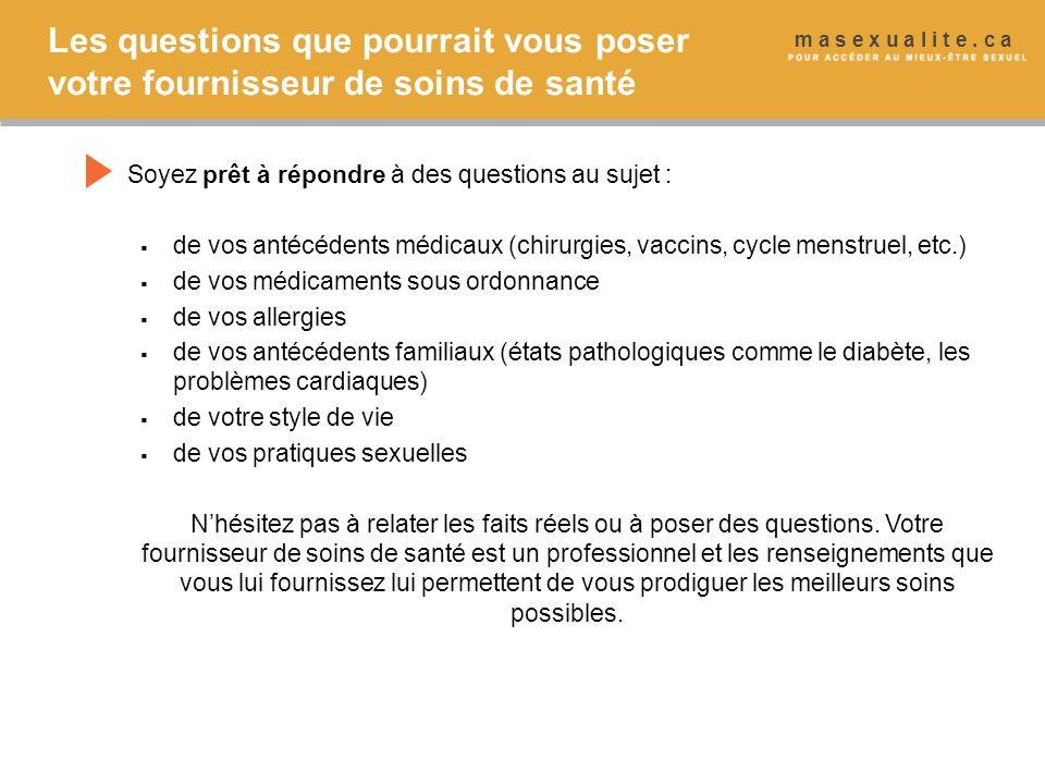Les questions que pourrait vous poser votre fournisseur de soins de santé Soyez prêt à répondre à des questions au sujet : de vos antécédents médicaux