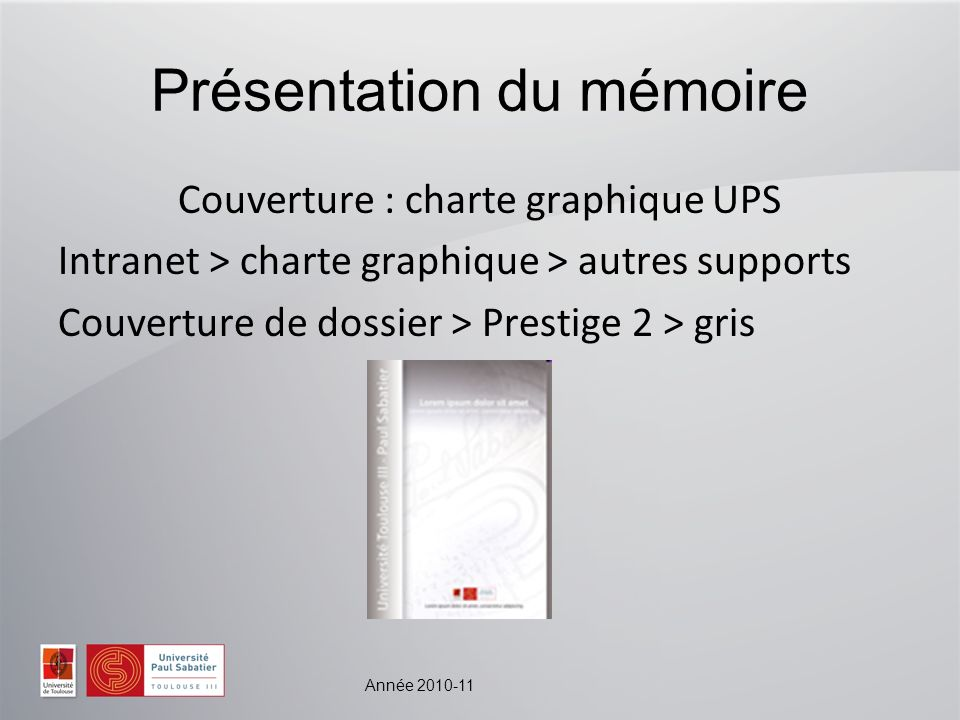 Année 2010-11 Présentation du mémoire Couverture : charte graphique UPS Intranet > charte graphique > autres supports Couverture de dossier > Prestige 2 > gris
