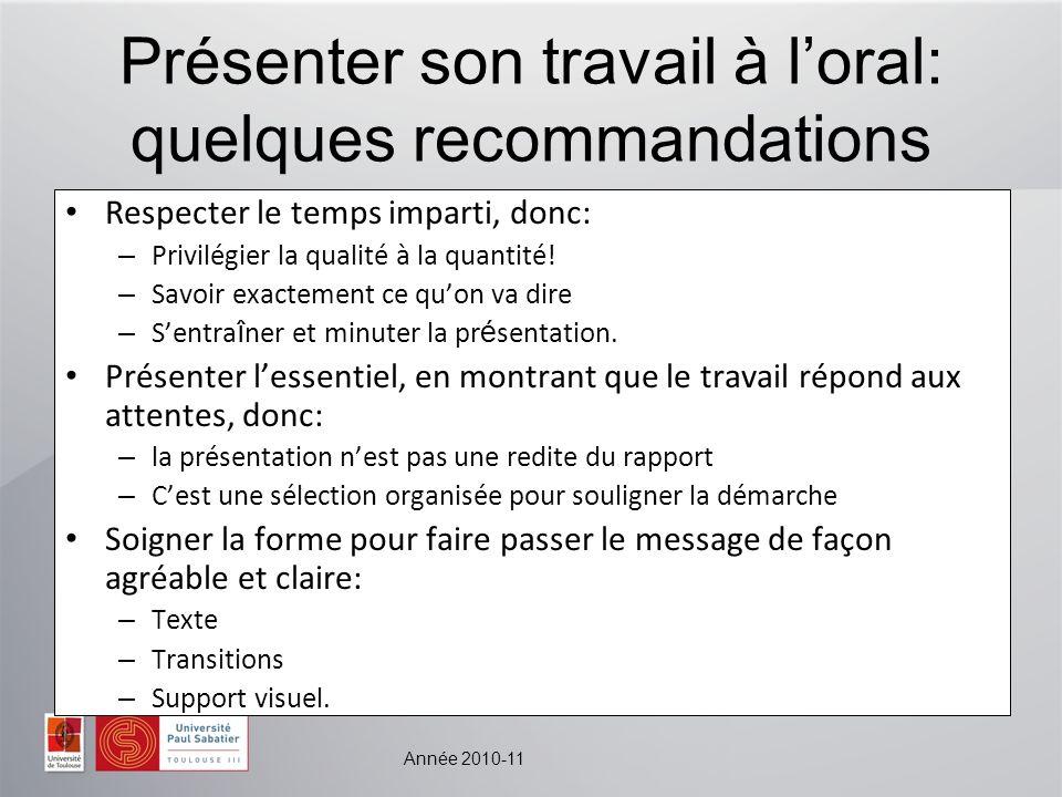 Année 2010-11 Présenter son travail à loral: quelques recommandations Respecter le temps imparti, donc: – Privilégier la qualité à la quantité.