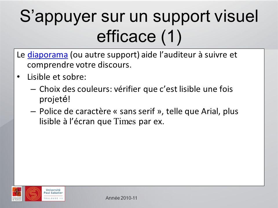 Année 2010-11 Sappuyer sur un support visuel efficace (1) Le diaporama (ou autre support) aide lauditeur à suivre et comprendre votre discours.diapora