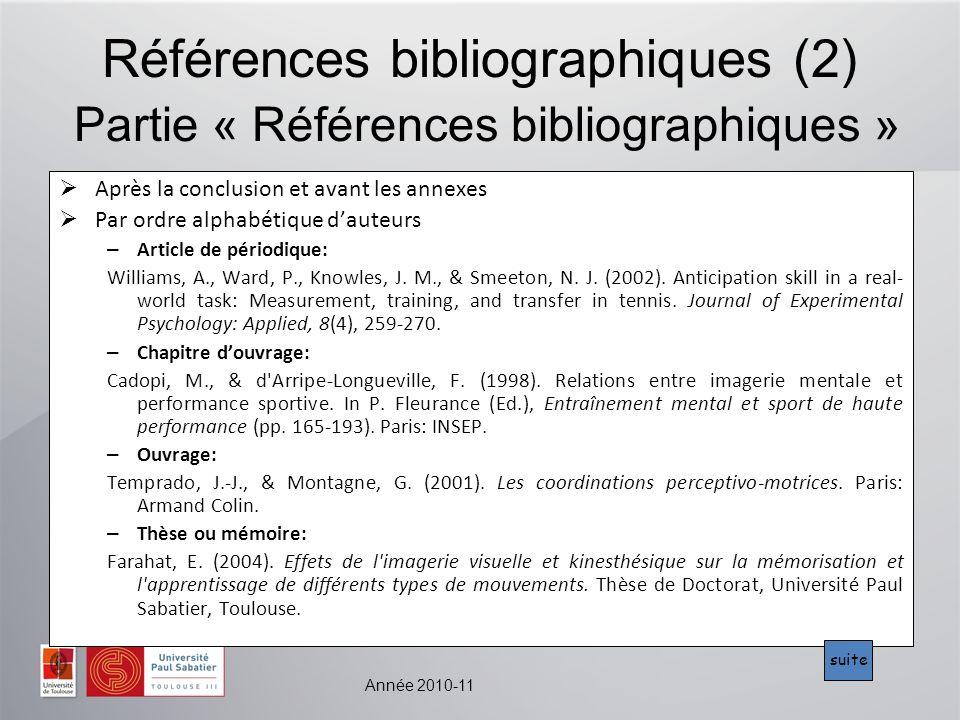 Année 2010-11 Références bibliographiques (2) Partie « Références bibliographiques » Après la conclusion et avant les annexes Par ordre alphabétique dauteurs – Article de périodique: Williams, A., Ward, P., Knowles, J.