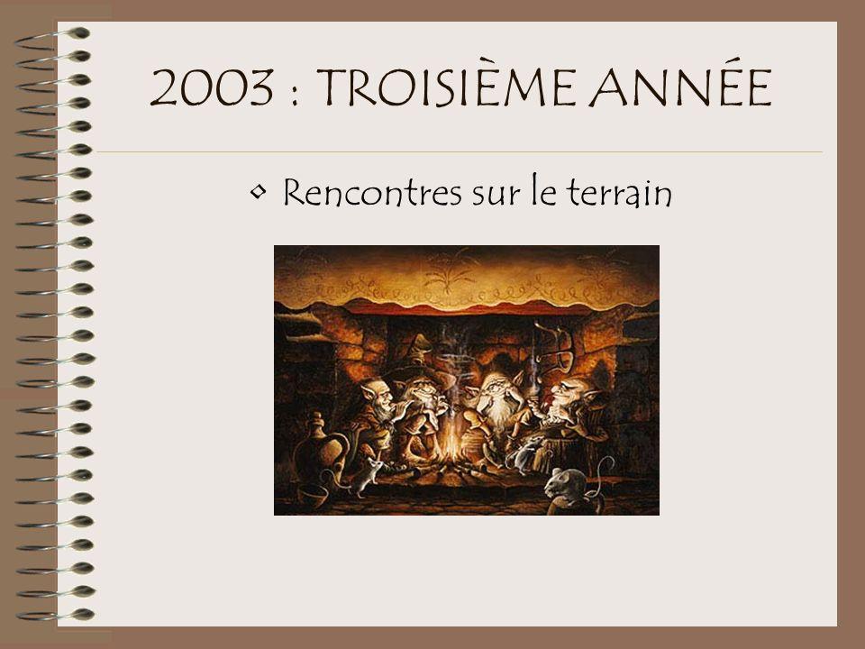 2003 : TROISIÈME ANNÉE Rencontres sur le terrain