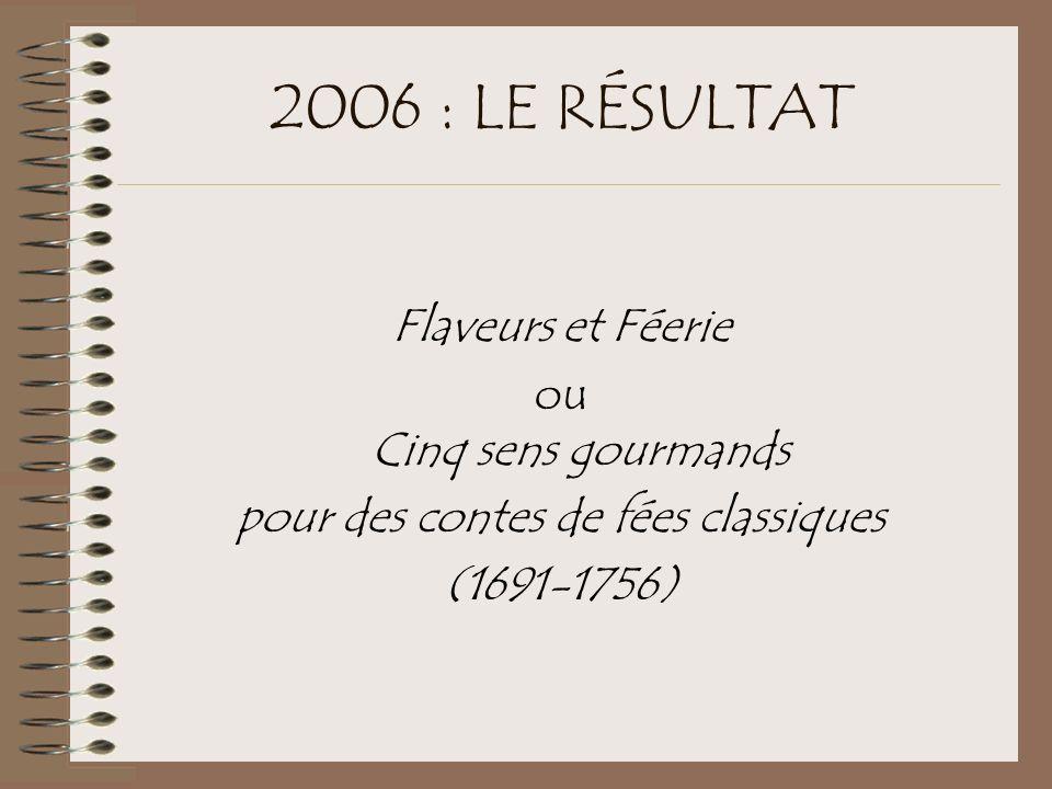 2006 : LE RÉSULTAT Flaveurs et Féerie ou Cinq sens gourmands pour des contes de fées classiques (1691-1756)