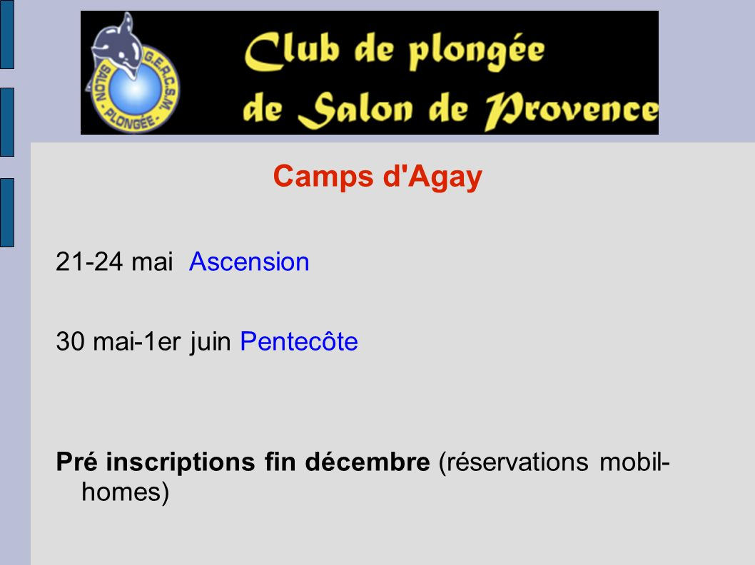 Camps d'Agay 21-24 mai Ascension 30 mai-1er juin Pentecôte Pré inscriptions fin décembre (réservations mobil- homes)