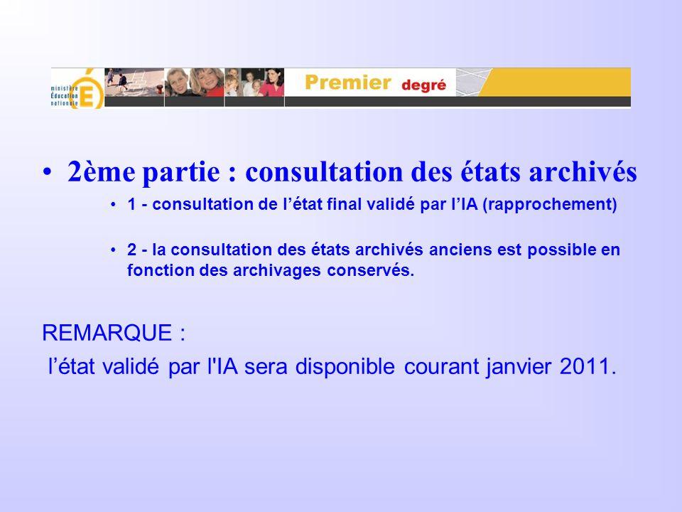 2ème partie : consultation des états archivés 1 - consultation de létat final validé par lIA (rapprochement) 2 - la consultation des états archivés anciens est possible en fonction des archivages conservés.