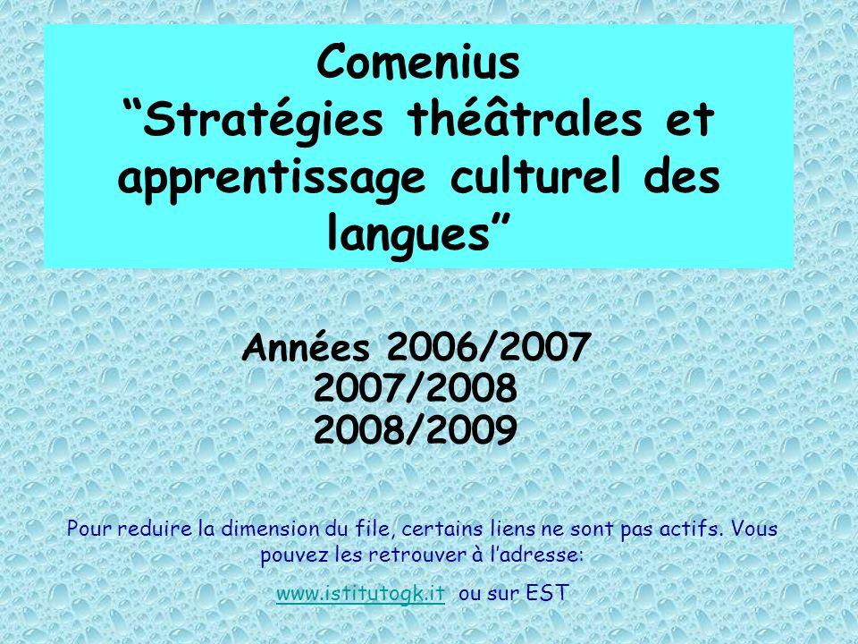 Comenius Stratégies théâtrales et apprentissage culturel des langues Années 2006/2007 2007/2008 2008/2009 Pour reduire la dimension du file, certains liens ne sont pas actifs.