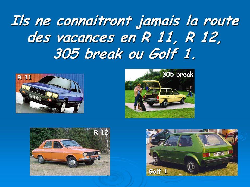 Ils ne connaitront jamais la route des vacances en R 11, R 12, 305 break ou Golf 1. R 11 R 12 305 break Golf 1