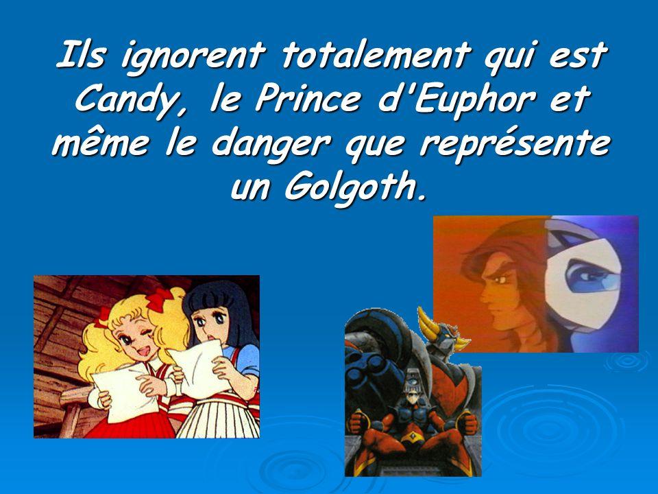 Ils ignorent totalement qui est Candy, le Prince d'Euphor et même le danger que représente un Golgoth.