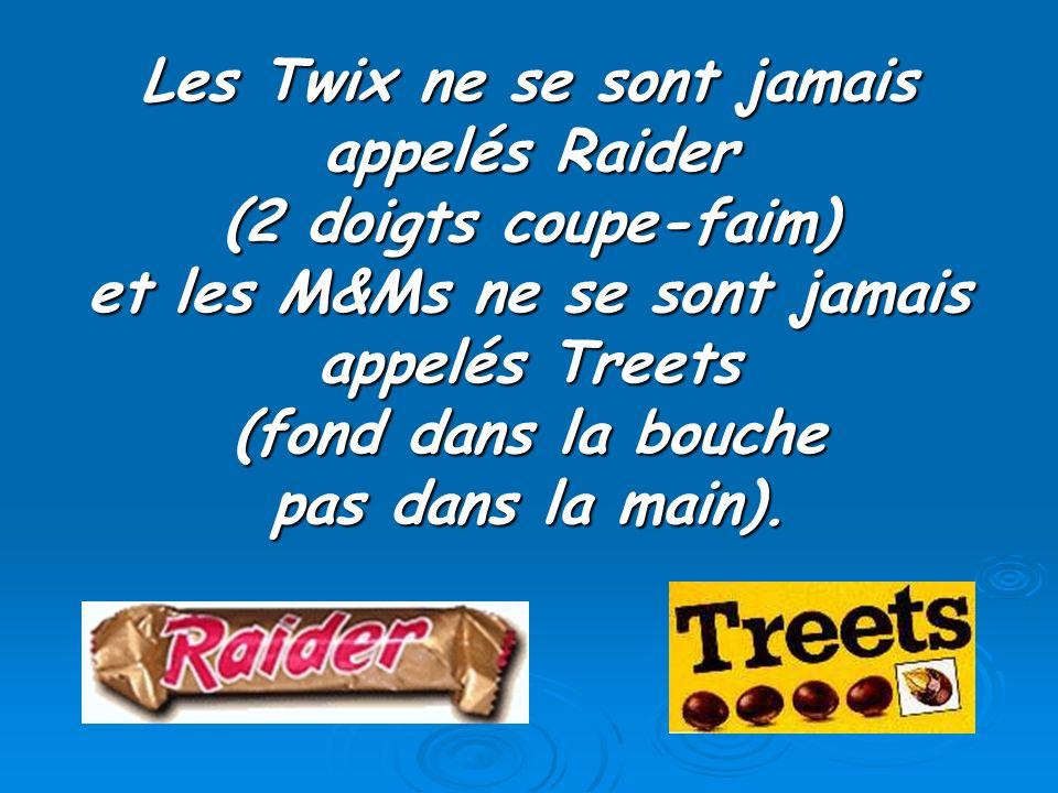 Les Twix ne se sont jamais appelés Raider (2 doigts coupe-faim) et les M&Ms ne se sont jamais appelés Treets (fond dans la bouche pas dans la main).