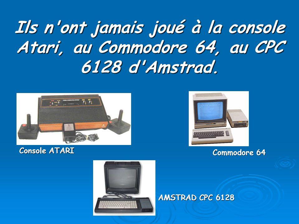 Ils n'ont jamais joué à la console Atari, au Commodore 64, au CPC 6128 d'Amstrad. Console ATARI Commodore 64 AMSTRAD CPC 6128