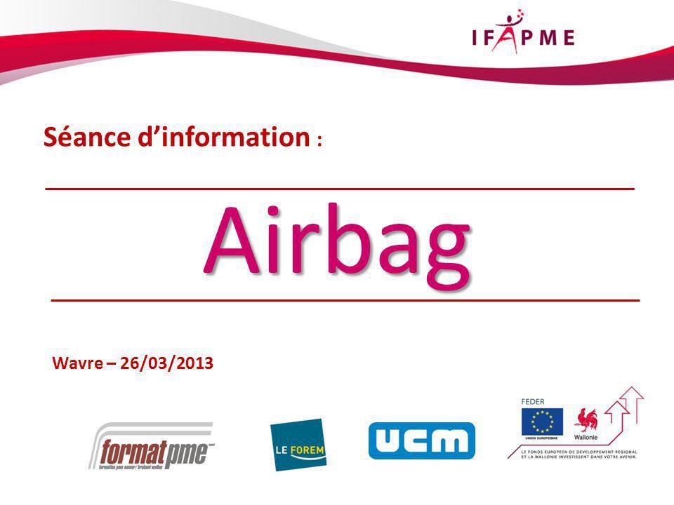 1 Séance dinformation : Wavre – 26/03/2013 Airbag