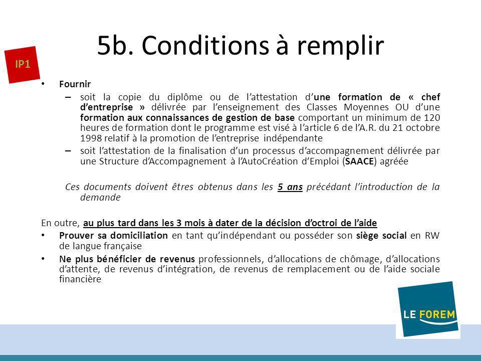 5b. Conditions à remplir Fournir – soit la copie du diplôme ou de lattestation dune formation de « chef dentreprise » délivrée par lenseignement des C