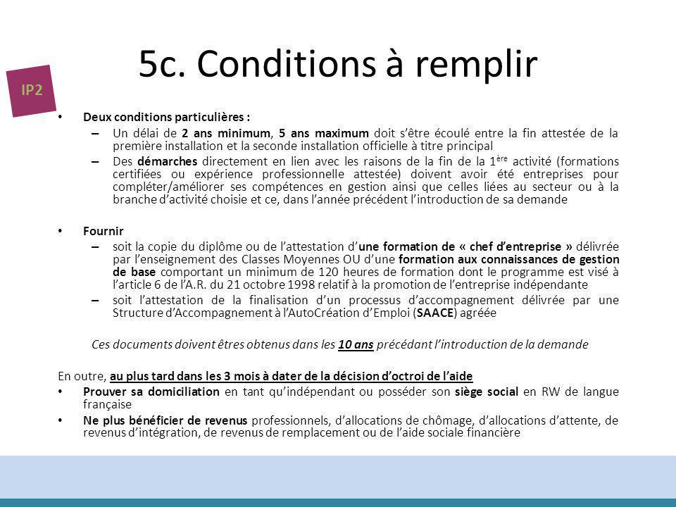 5c. Conditions à remplir Deux conditions particulières : – Un délai de 2 ans minimum, 5 ans maximum doit sêtre écoulé entre la fin attestée de la prem