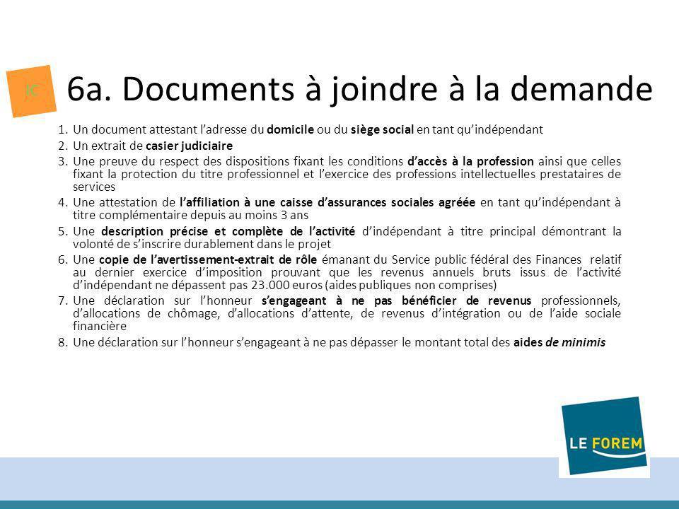 6a. Documents à joindre à la demande 1.Un document attestant ladresse du domicile ou du siège social en tant quindépendant 2.Un extrait de casier judi
