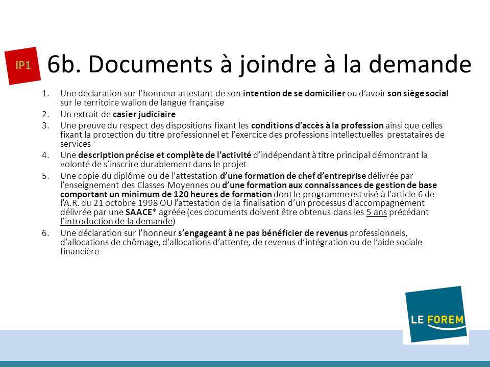 6b. Documents à joindre à la demande 1.Une déclaration sur lhonneur attestant de son intention de se domicilier ou davoir son siège social sur le terr