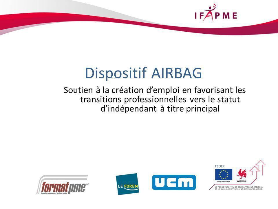 2 Dispositif AIRBAG Soutien à la création demploi en favorisant les transitions professionnelles vers le statut dindépendant à titre principal
