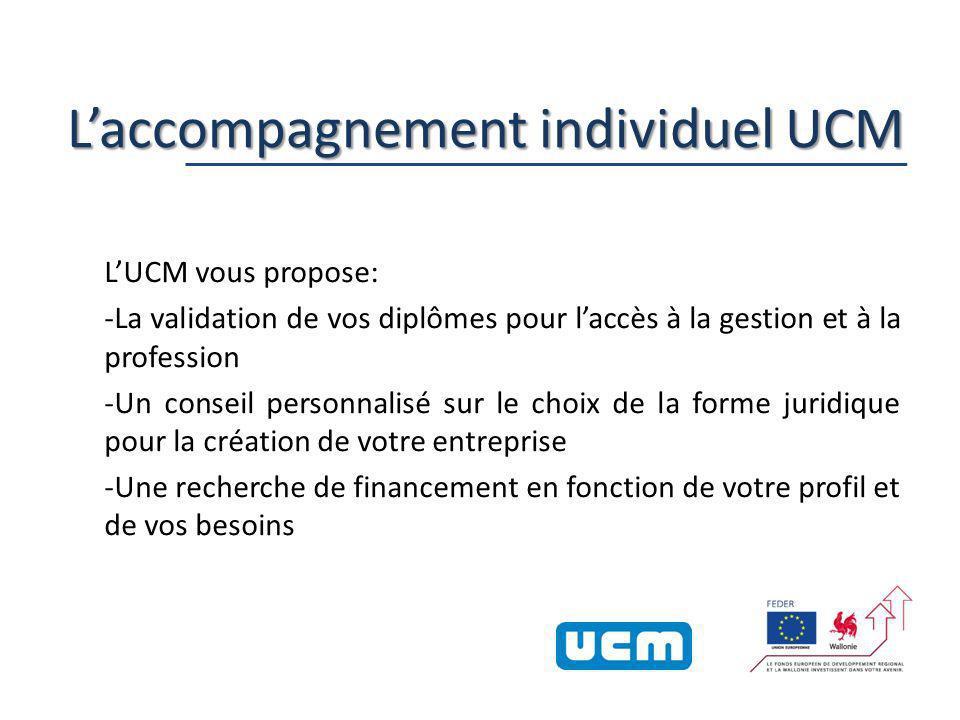 22 Laccompagnement individuel UCM LUCM vous propose: -La validation de vos diplômes pour laccès à la gestion et à la profession -Un conseil personnalisé sur le choix de la forme juridique pour la création de votre entreprise -Une recherche de financement en fonction de votre profil et de vos besoins
