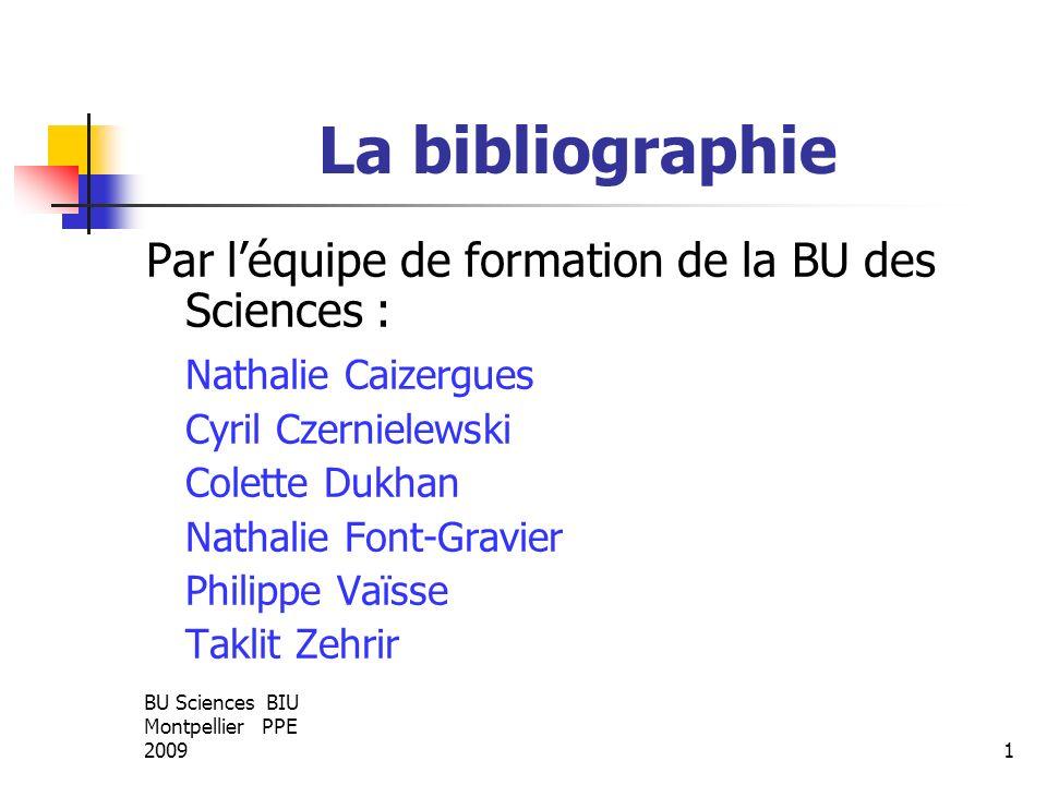 BU Sciences BIU Montpellier PPE 20091 La bibliographie Par léquipe de formation de la BU des Sciences : Nathalie Caizergues Cyril Czernielewski Colett