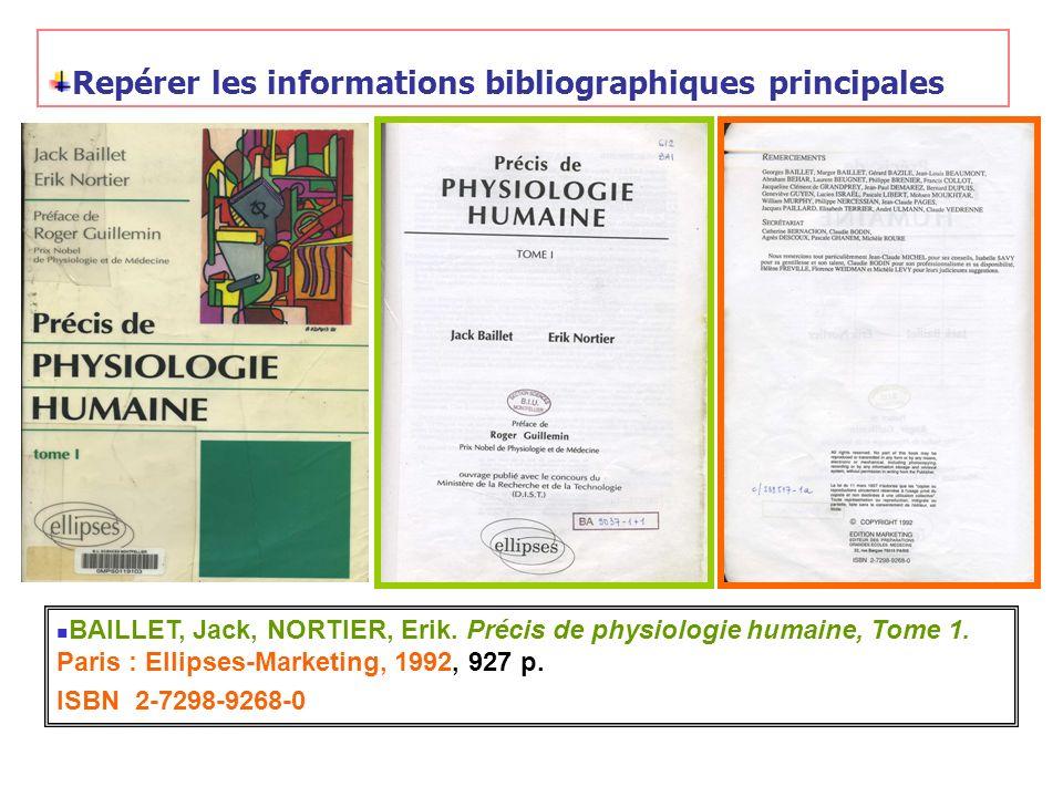 Repérer les informations bibliographiques principales BAILLET, Jack, NORTIER, Erik. Précis de physiologie humaine, Tome 1. Paris : Ellipses-Marketing,