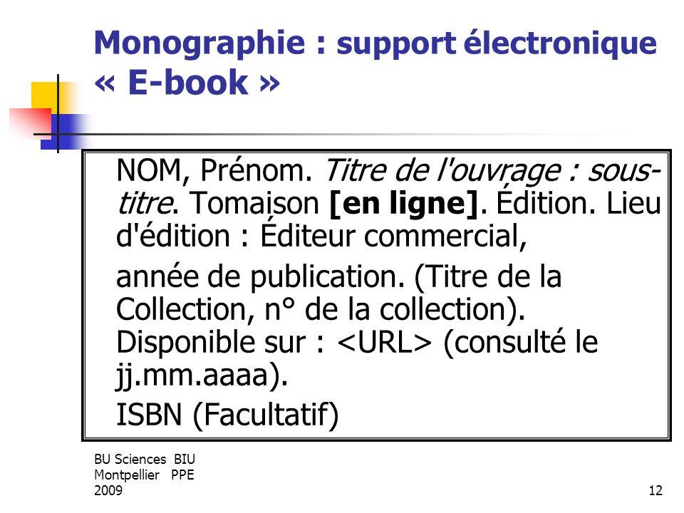 BU Sciences BIU Montpellier PPE 200912 Monographie : support électronique « E-book » NOM, Prénom. Titre de l'ouvrage : sous- titre. Tomaison [en ligne