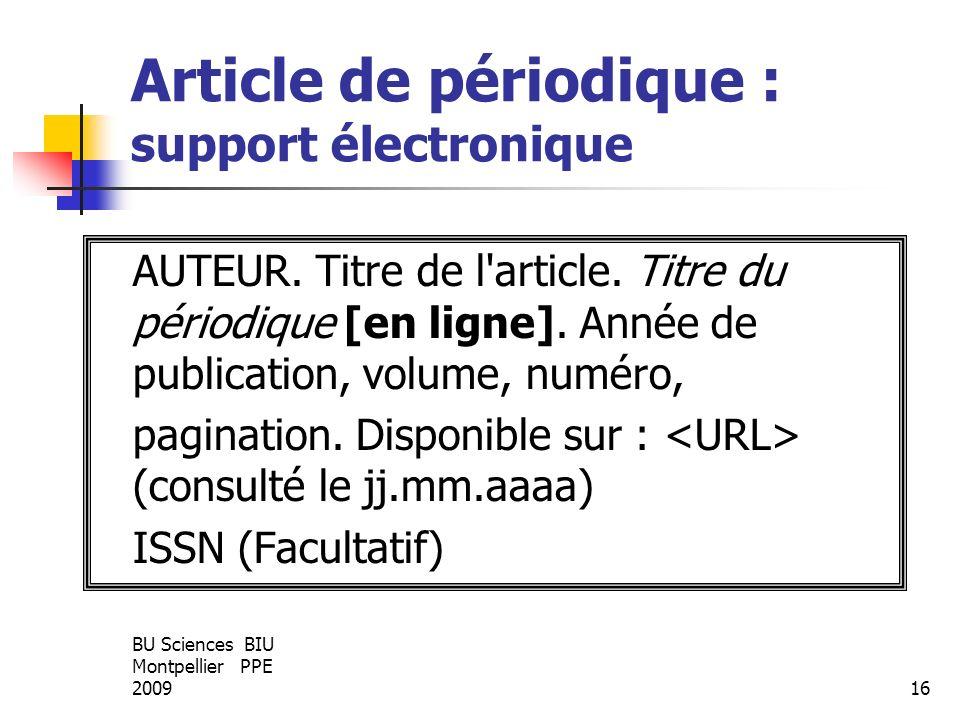 BU Sciences BIU Montpellier PPE 200916 Article de périodique : support électronique AUTEUR. Titre de l'article. Titre du périodique [en ligne]. Année