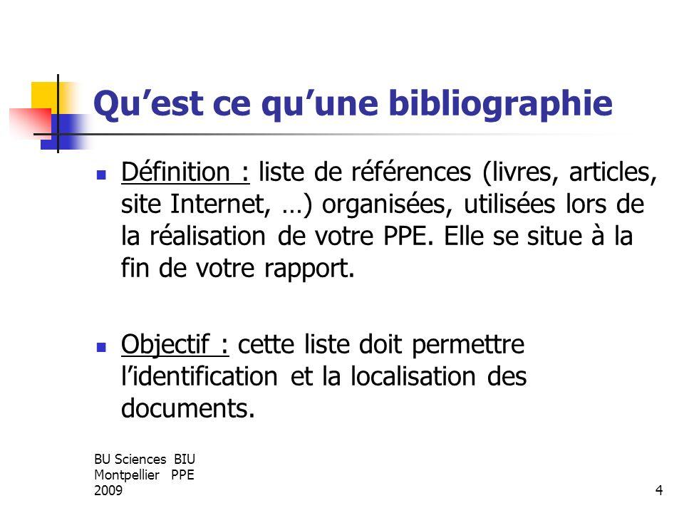 BU Sciences BIU Montpellier PPE 20094 Quest ce quune bibliographie Définition : liste de références (livres, articles, site Internet, …) organisées, u