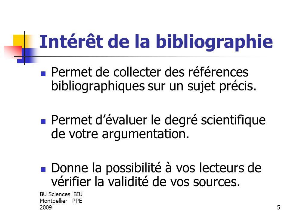 BU Sciences BIU Montpellier PPE 20095 Intérêt de la bibliographie Permet de collecter des références bibliographiques sur un sujet précis. Permet déva