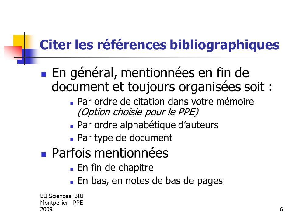 BU Sciences BIU Montpellier PPE 20096 Citer les références bibliographiques En général, mentionnées en fin de document et toujours organisées soit : P