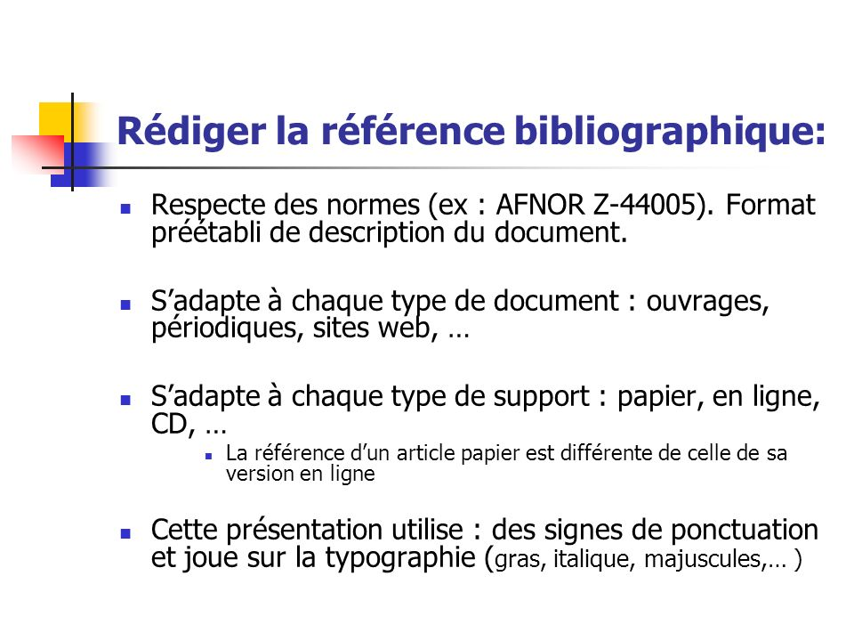 Rédiger la référence bibliographique: Respecte des normes (ex : AFNOR Z-44005). Format préétabli de description du document. Sadapte à chaque type de