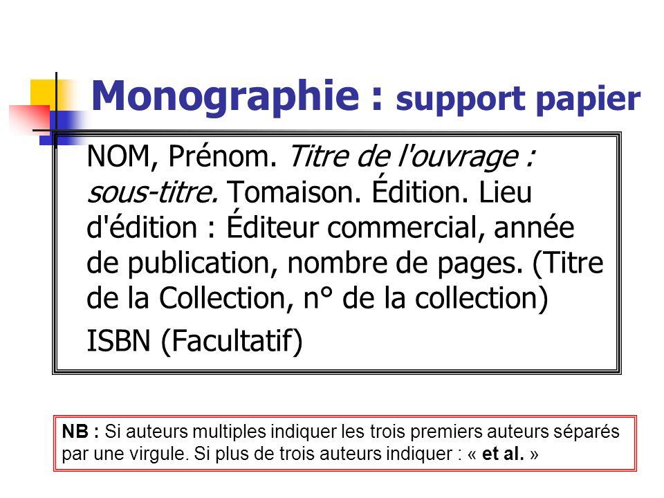 Monographie : support papier NOM, Prénom. Titre de l'ouvrage : sous-titre. Tomaison. Édition. Lieu d'édition : Éditeur commercial, année de publicatio