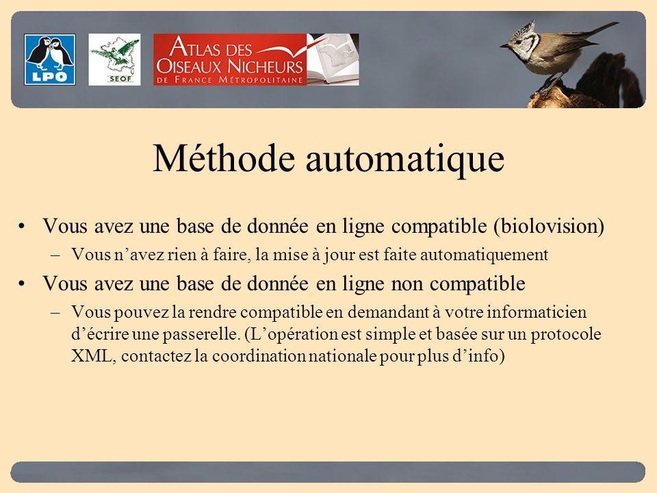 Méthode automatique Vous avez une base de donnée en ligne compatible (biolovision) –Vous navez rien à faire, la mise à jour est faite automatiquement