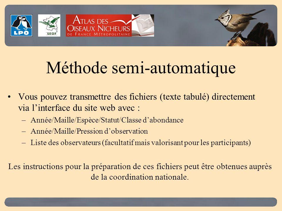 Méthode semi-automatique Vous pouvez transmettre des fichiers (texte tabulé) directement via linterface du site web avec : –Année/Maille/Espèce/Statut