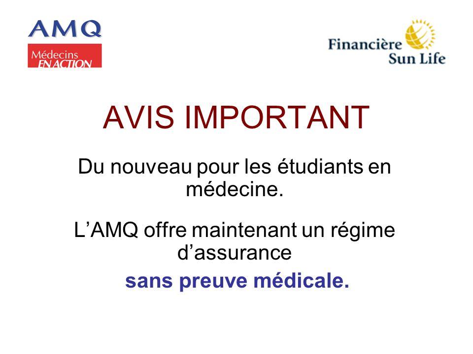 AVIS IMPORTANT Du nouveau pour les étudiants en médecine. LAMQ offre maintenant un régime dassurance sans preuve médicale.