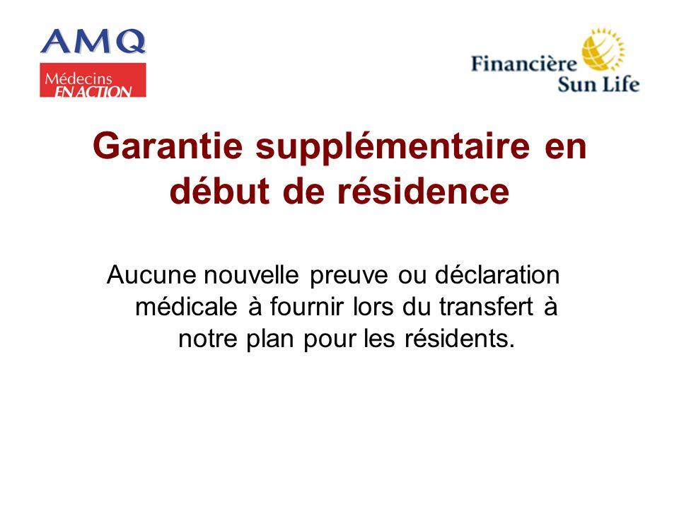 Garantie supplémentaire en début de résidence Aucune nouvelle preuve ou déclaration médicale à fournir lors du transfert à notre plan pour les résiden