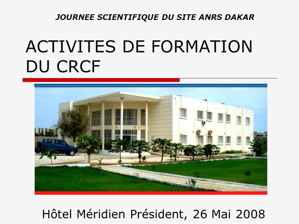ACTIVITES DE FORMATION DU CRCF Hôtel Méridien Président, 26 Mai 2008 JOURNEE SCIENTIFIQUE DU SITE ANRS DAKAR