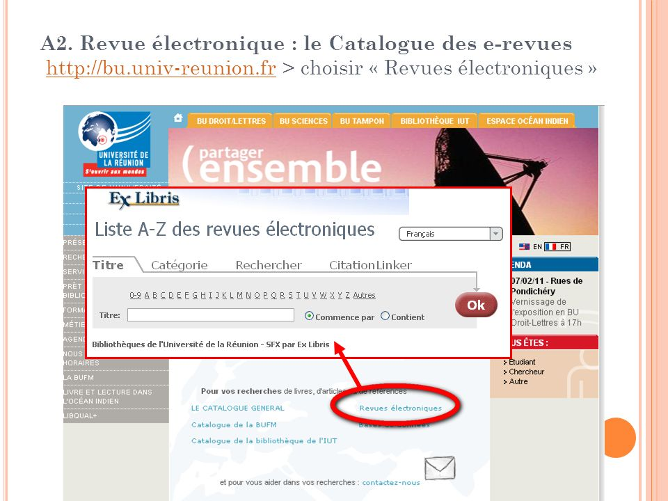 A2. Revue électronique : le Catalogue des e-revues http://bu.univ-reunion.fr > choisir « Revues électroniques » http://bu.univ-reunion.fr