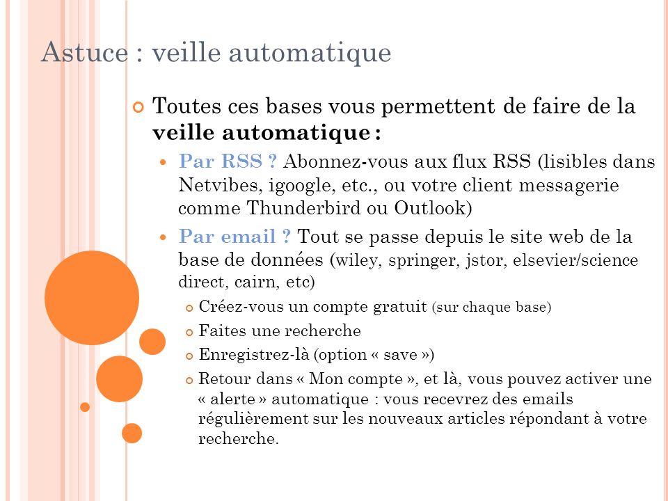 Astuce : veille automatique Toutes ces bases vous permettent de faire de la veille automatique : Par RSS ? Abonnez-vous aux flux RSS (lisibles dans Ne