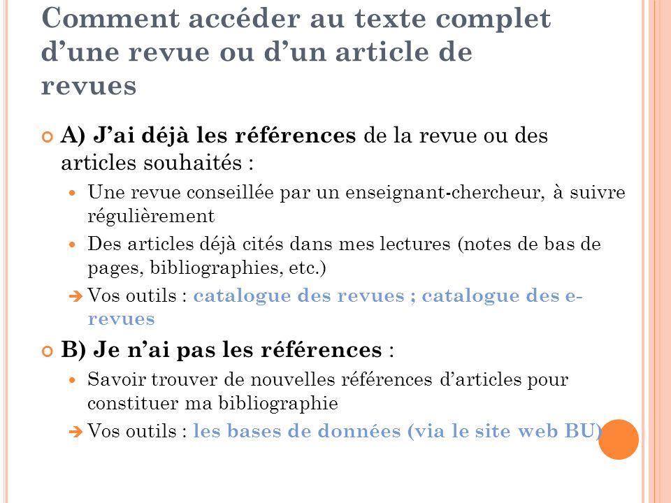 Comment accéder au texte complet dune revue ou dun article de revues A) Jai déjà les références de la revue ou des articles souhaités : Une revue cons