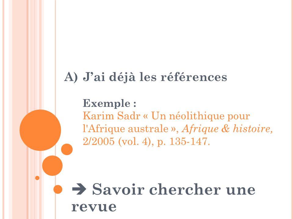 A)Jai déjà les références Exemple : Karim Sadr « Un néolithique pour l'Afrique australe », Afrique & histoire, 2/2005 (vol. 4), p. 135-147. Savoir che