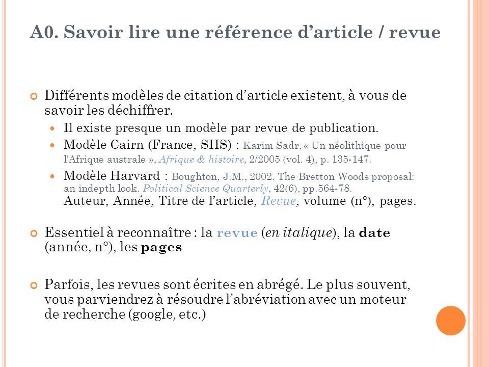 A0. Savoir lire une référence darticle / revue Différents modèles de citation darticle existent, à vous de savoir les déchiffrer. Il existe presque un