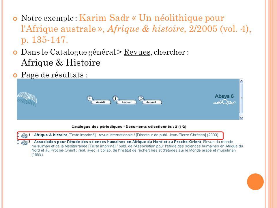 Notre exemple : Karim Sadr « Un néolithique pour l'Afrique australe », Afrique & histoire, 2/2005 (vol. 4), p. 135-147. Dans le Catalogue général > Re