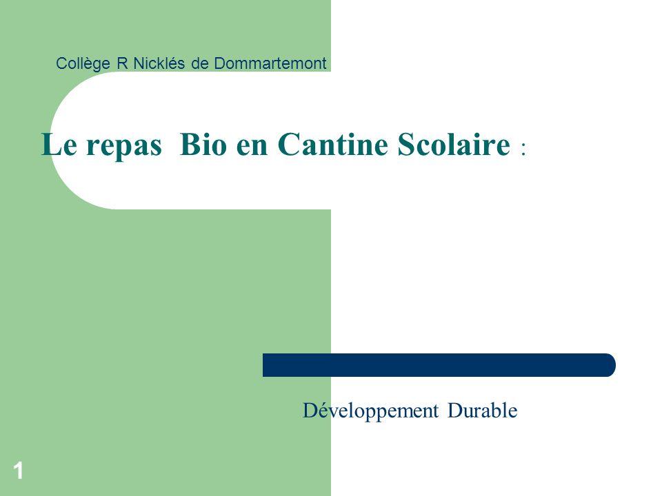 1 Développement Durable Le repas Bio en Cantine Scolaire : Collège R Nicklés de Dommartemont