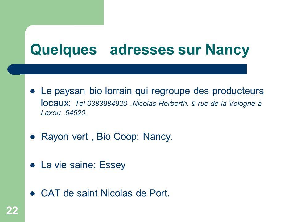 22 Quelques adresses sur Nancy Le paysan bio lorrain qui regroupe des producteurs locaux: Tel 0383984920.Nicolas Herberth.