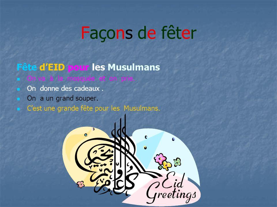 Façons de fêter Fête dEID pour les Musulmans On va à la mosquée et on prie.
