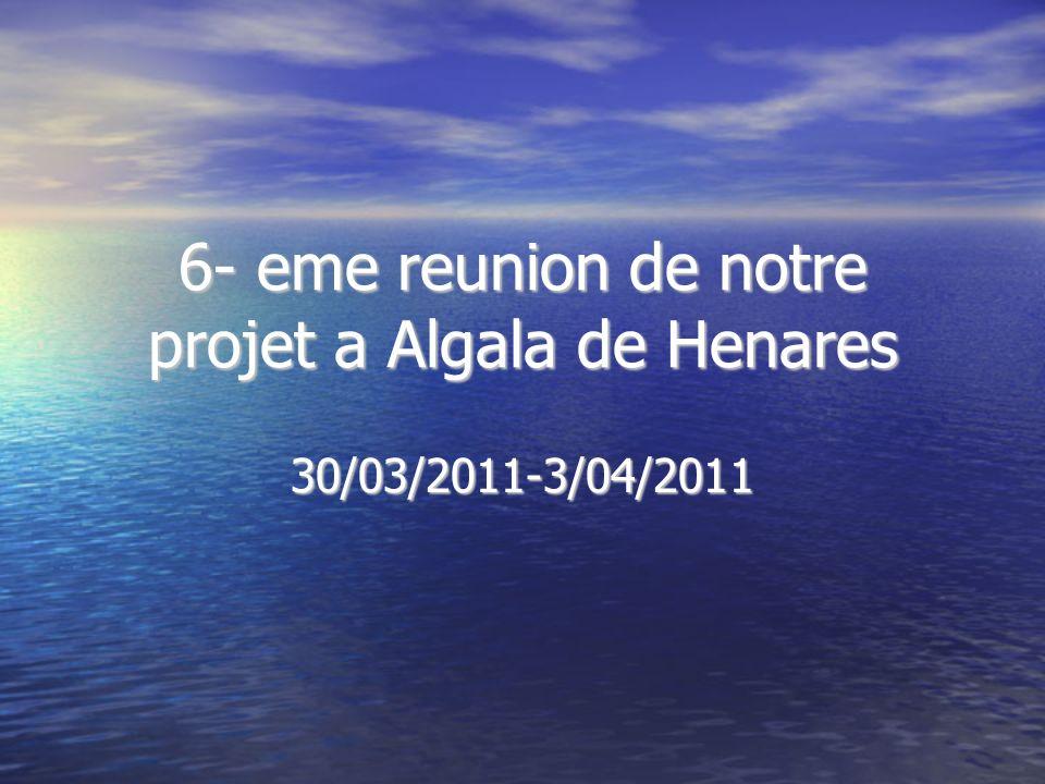 6- eme reunion de notre projet a Algala de Henares 30/03/2011-3/04/2011