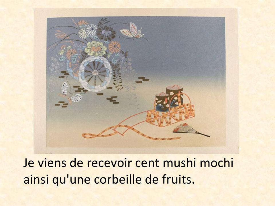 Je viens de recevoir cent mushi mochi ainsi qu'une corbeille de fruits.